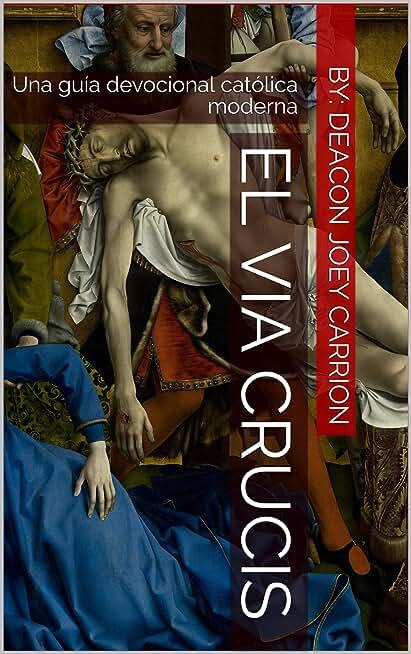 El Via Crucis: Una guía devocional católica moderna (Spanish Edition)