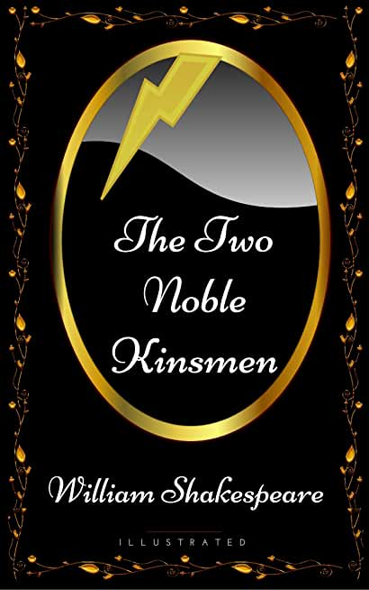 The Two Noble Kinsmen: By William Shakespeare - Illustrated (English Edition)
