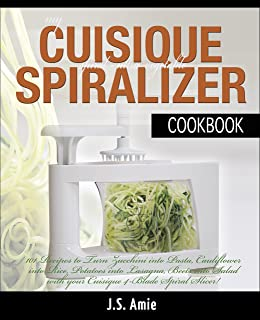 MY CUISIQUE VEGETABLE SPIRALIZER COOKBOOK: 101 Recipes to Turn Courgettes into Spaghetti, Cauliflower into Rice, Potatoes into Pasta, Beets into Salad! (Spiral Vegetable Recipes Book 5)