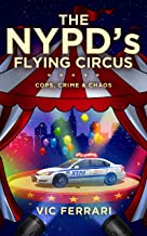 The NYPD's Flying Circus: Cops, Crime & Chaos