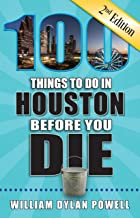 100 Things to Do in Houston Before You Die, 2nd Edition (100 Things to Do Before You Die)