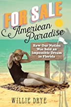 For Sale —American Paradise: How Our Nation Was Sold an Impossible Dream in Florida