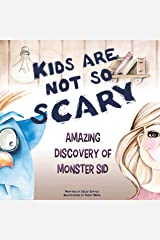 Kids Are Not So Scary. Amazing Discovery Of Monster Sid: A Funny Rhymes Book For Preschool Early Readers (ages 6-8) To Teach Your Kids How To Overcome Anxiety And Fear Of Darkness. Kindle Edition