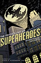 The Psychology of Superheroes: An Unauthorized Exploration (The Psychology of Popular Culture Series)