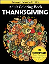 Thanksgiving Adult Coloring Book: New and Expanded Edition, 100 Unique Designs, Turkeys, Cornucopias, Autumn Leaves, Harvest, and More!