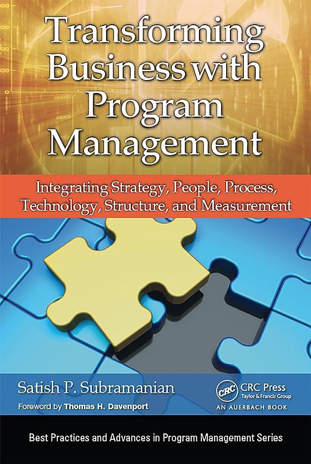エスカレーター確かに先入観Transforming Business with Program Management: Integrating Strategy, People, Process, Technology, Structure, and Measurement (Best Practices in Portfolio, ... and Project Management) (English Edition)