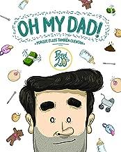 Oh my dad!: Porque ellos también cuentan (Spanish Edition)