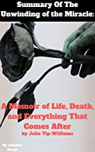 Summary Of The Unwinding of the Miracle: A Memoir of Life, Death, and Everything That Comes After by Julie Yip-Williams