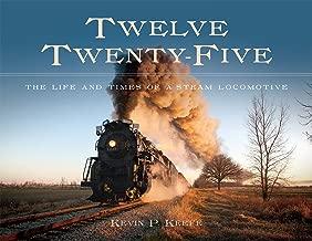 Twelve Twenty-Five: The Life and Times of a Steam Locomotive