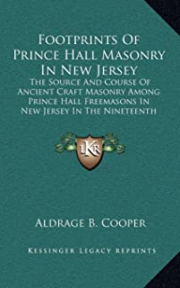 Footprints Of Prince Hall Masonry In New Jersey: The Source And Course Of Ancient Craft Masonry Among Prince Hall Freemasons In New Jersey In The Nineteenth Century