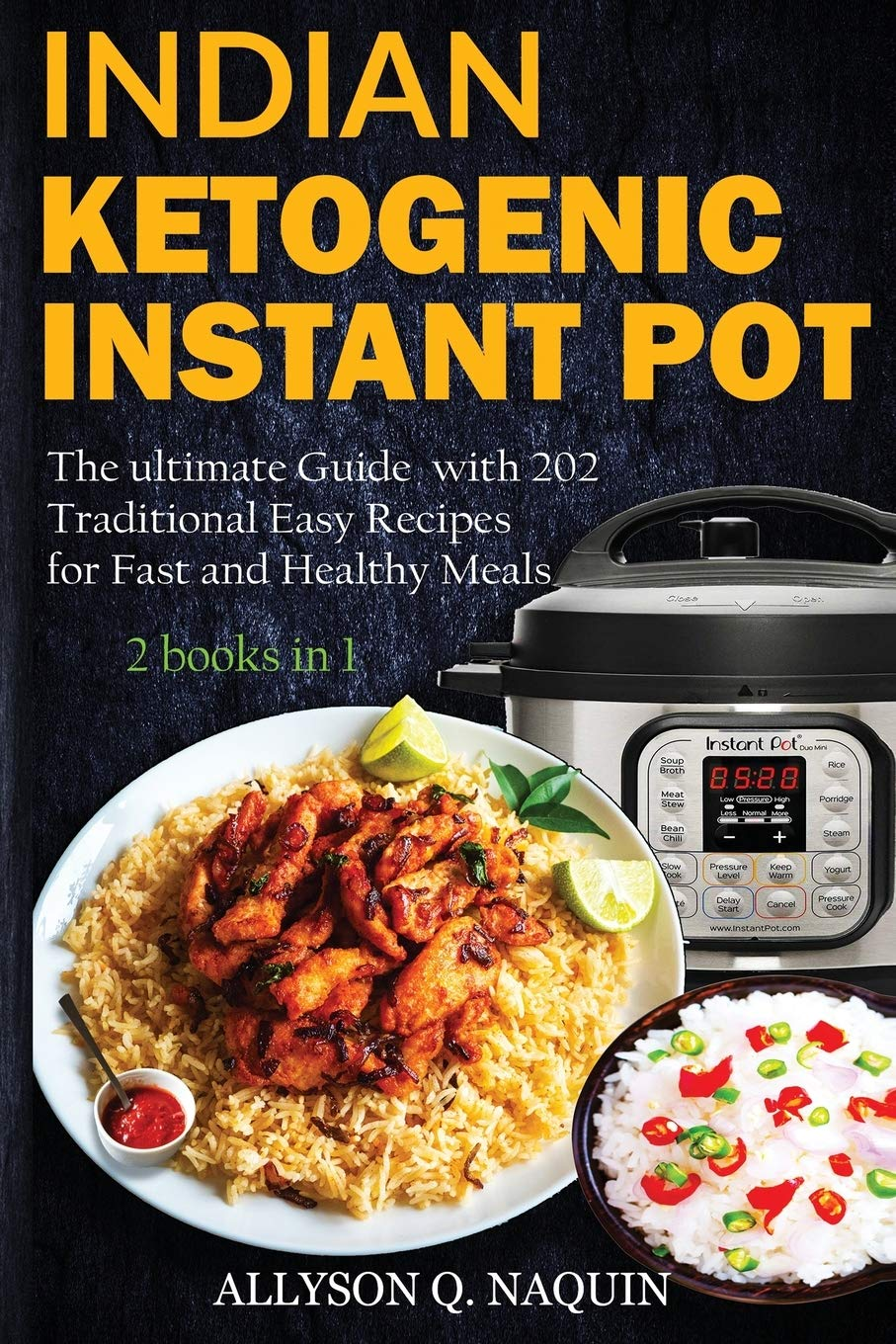 Download Indian Instant Pot & Ketogenic Diet 2 Books In 1: Discover The Indian Tradition And Keto Instant Pot With Over 201 Delicio... 