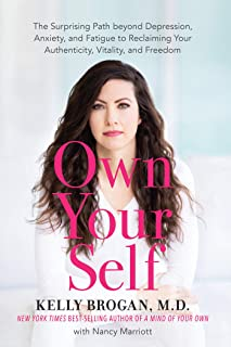 Own Your Self: The Surprising Path beyond Depression, Anxiety, and Fatigue to Reclaiming Your Authenticity, Vitality, and ...