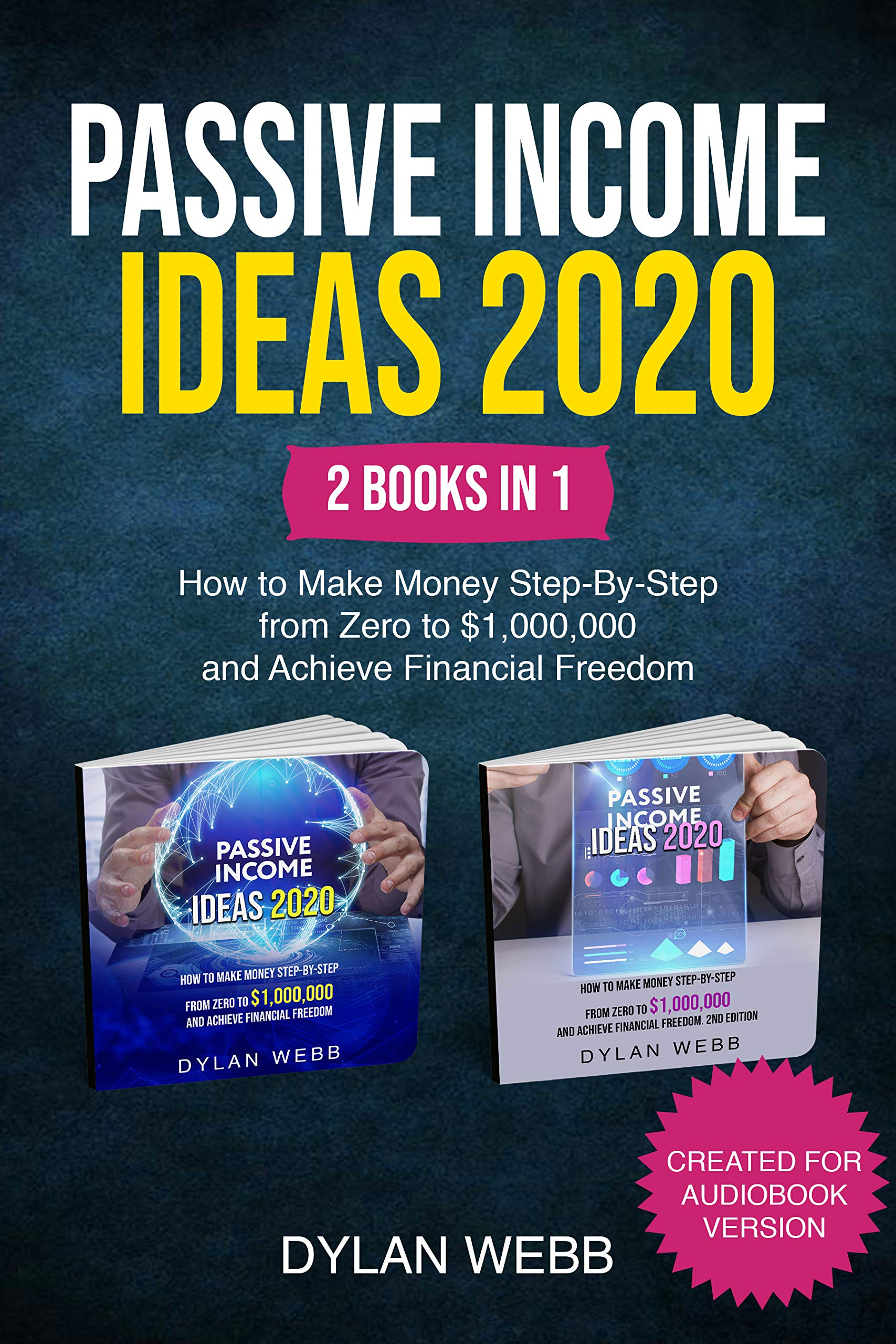 PASSIVE INCOME IDEAS 2020: 2 BOOKS IN 1. How to Make Money Step-By-Step from Zero to $1,000,000 and Achieve Financial Freedom