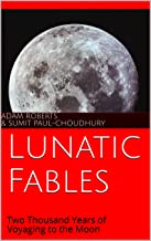 Lunatic Fables: Two Thousand Years of Voyaging to the Moon