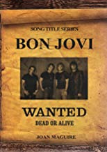 Bon Jovi - Wanted Dead Or Alive (Song Tittle Series Book 1)