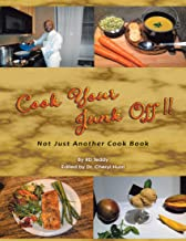 Cook Your Junk Off!!: Not Just Another Cook Book (English Edition)