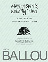 Moving Spirits, Building Lives: A Workbook for Transformational Leaders
