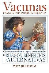 Vacunas: Una Guía para Padres Inteligentes: Cómo tomar decisiones seguras y sensatas sobre los riesgos, beneficios, y alternativas (Spanish Edition) Formato Kindle