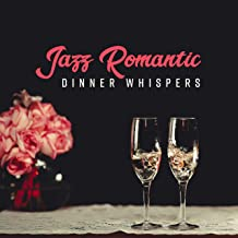 Jazz Romantic Dinner Whispers: Smooth Jazz 2019 Music for Spending Nice Time with Someone who Loves You, Restaurant Background Melodies