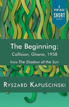 The Beginning: Collision, Ghana, 1958 (A Vintage Short) (English Edition)