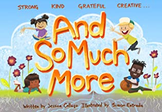 And So Much More: A Children's Book Nurturing Strength, Kindness, Gratitude & Creativity