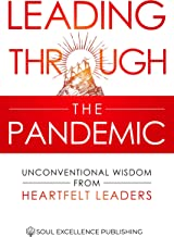 Leading Through the Pandemic: Unconventional Wisdom from Heartfelt Leaders