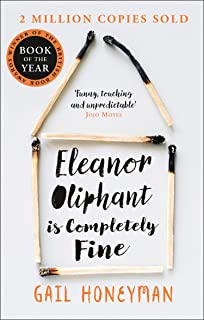 Eleanor Oliphant is Completely Fine: One of the Most Extraordinary Sunday Times Best Selling Fiction Books of the Last Dec...