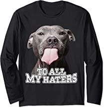 To All My Haters Pitbull Dog Funny Long Sleeve T-Shirt