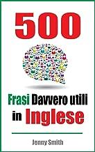 500 Frasi Davvero utili in Inglese: Passa dal livello intermedio a quello Avanzato