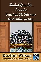 Rahul Gandhi, Neruda,Feast of St. ThomasAnd other poems (Kuzhur Poetry Book 4)