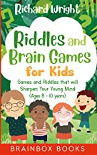 Riddles and Brain Games for Kids (Ages 8 -10): Riddles and Games to Sharpen Young Minds