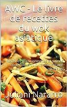 AWC - Le livre de recettes du wok asiatique: Recettes traditionnelles et saines issues de la culture alimentaire asiatique