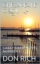 CHESAPEAKE COOL: CASEY SHAW NOVEL NUMBER 1 (Mid Atlantic Series)