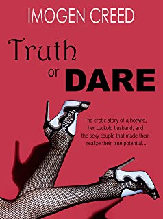TRUTH OR DARE - The erotic story of a hotwife,  her cuckold husband, and the sexy couple  who made them realize their true potential...