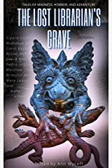 The Lost Librarian's Grave: Tales of Madness, Horror, and Adventure Kindle Edition