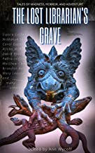 The Lost Librarian's Grave: Tales of Madness, Horror, and Adventure