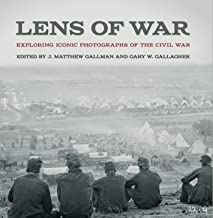 Lens of War: Exploring Iconic Photographs of the Civil War (UnCivil Wars Ser.)