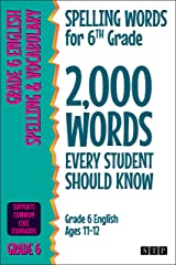 Spelling Words for 6th Grade: 2,000 Words Every Student Should Know (Grade 6 English Ages 11-12) (2,000 Spelling Words (US Editions) Book 3) Kindle Edition