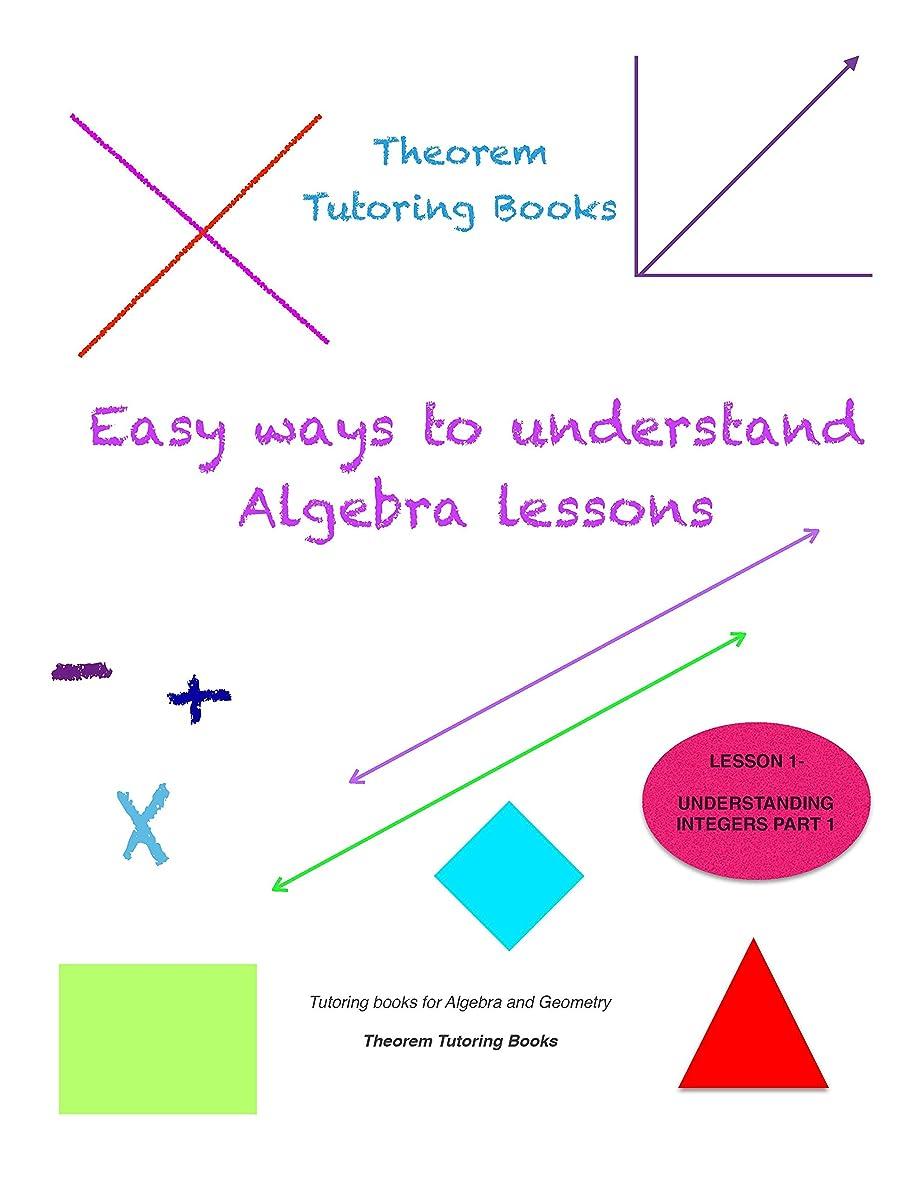 労苦カフェサーバTheorem Tutoring Books- Easy Ways to Understand Algebra Lessons: Lesson 1 - Understanding Integers Part 1- Adding Integers (English Edition)