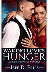 Waking Love's Hunger: Steamy Vampire Paranormal Romance (Illicit Seattle) Kindle Edition