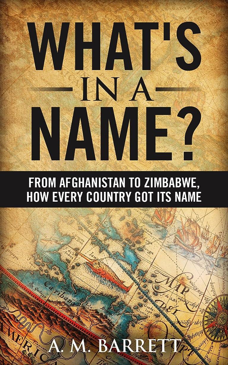 問題半導体音楽What's In A Name?: From Afghanistan to Zimbabwe. How Every Country Got Its Name. (English Edition)