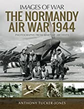 Normandy Air War 1944: Rare Photographs from Wartime Archives