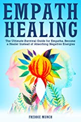Empath Healing: The Ultimate Survival Guide for Empaths, Become a Healer Instead of Absorbing Negative Energies (English Edition) eBook Kindle