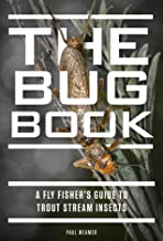 The Bug Book: A Fly Fisher's Guide to Trout Stream Insects