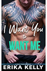 I Want You To Want Me (Rock Star Romance Book 2) Kindle Edition