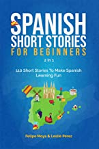 Spanish Short Stories For Beginners 2 In 1: 110 Short Stories To Make Spanish Learning Fun (Spanish Edition)