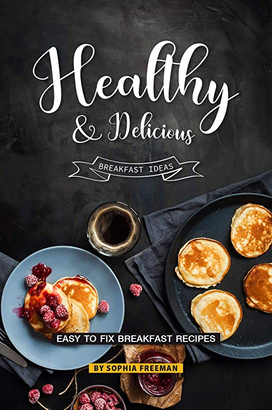 Healthy and Delicious Breakfast Ideas: Easy to Fix Breakfast Recipes (English Edition)