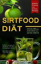 Die Sirtfood-Diät - Gesund und schnell abnehmen.: Einfach und gesund abnehmen mit dem Schutzenzym Sirtuin. Gesünder essen und vitaler leben. (German Edition)