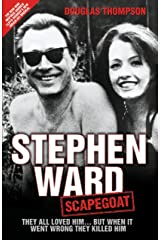 Stephen Ward: Scapegoat - They All Loved Him… But When It Went Wrong They Killed Him Kindle Edition