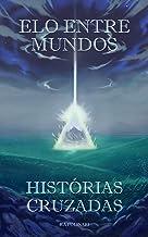 ELO ENTRE MUNDOS : HISTÓRIAS CRUZADAS (Portuguese Edition)